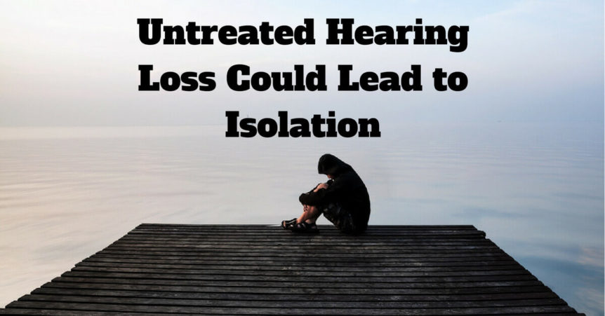 Untreated Hearing Loss Could Lead to Isolation