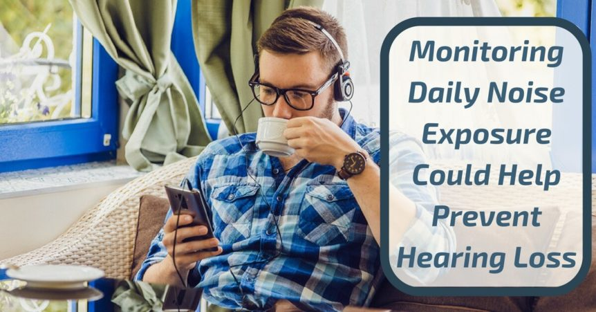 Monitoring Daily Noise Exposure Could Help Prevent Hearing Loss