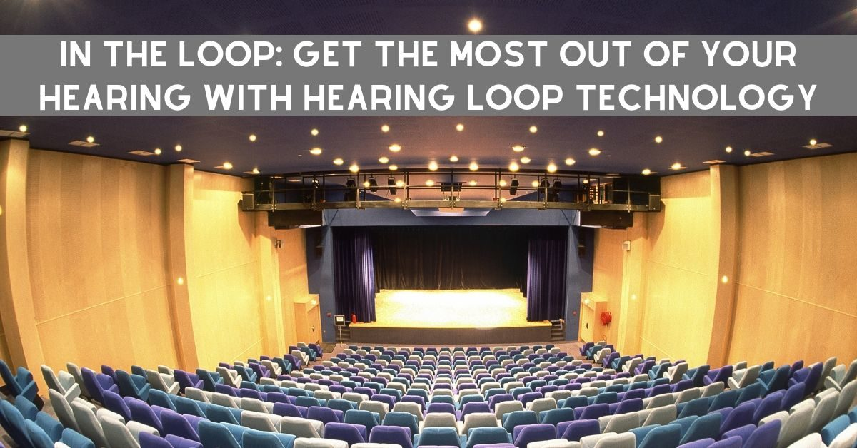 In the Loop: Get the Most out of Your Hearing with Hearing Loop Technology
